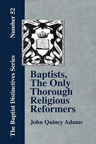 9781579786007: Baptists, the Only Thorough Religious Reformers