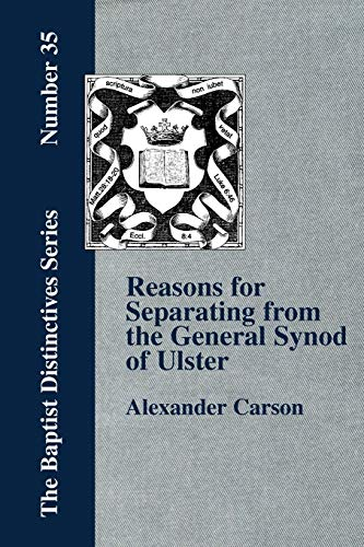 Reasons for Separating from the Presbyterian General Synod of Ulster (1579788432) by Alexander Carson