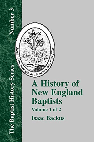 History of New England Baptists, Volume 1: With Particular Reference to the Denomination of ...