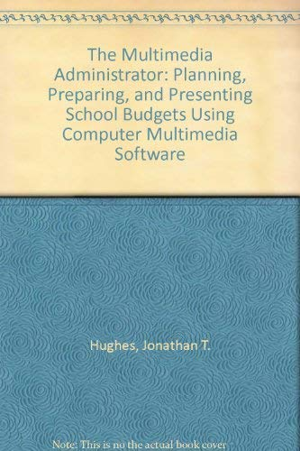 The Multimedia Administrator: Planning, Preparing, and Presenting School Budgets Using Computer ...