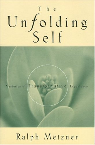 9781579830007: The Unfolding Self: Varieties of Transformative Experience