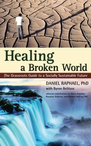Healing a Broken World: The Grassroots Guide to a Socially Sustainable Future: Daniel Raphael
