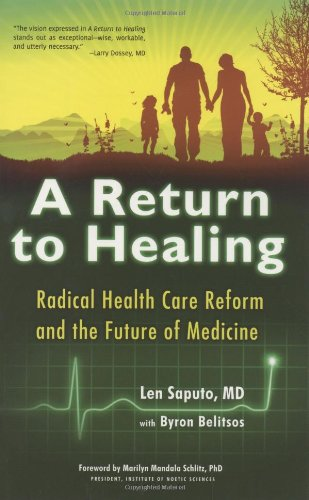 A Return to Healing: Radical Health Care Reform and the Future of Medicine: Saputo M.D., Len; ...