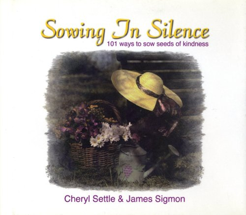 Sowing in Silence: 101 Ways to Sow Seeds of Kindness: Hicks, Cheryl