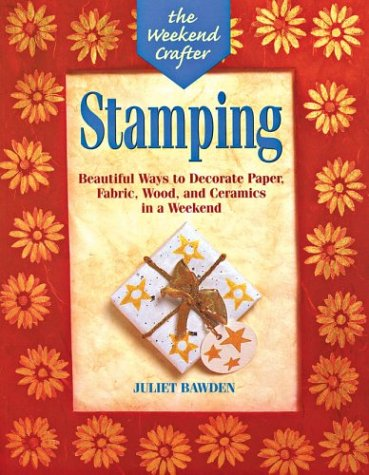 9781579900045: The Weekend Crafter®: Stamping: Beautiful Ways to Decorate Paper, Fabric, Wood, and Ceramics in a Weekend (The Weekend Crafter Series)