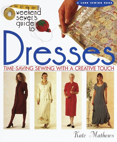 The Weekend Sewer's Guide to Dresses: Time-Saving Sewing With a Creative Touch (Lark Sewing): ...