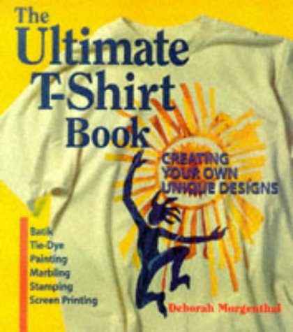 9781579900175: The Ultimate T-Shirt Book: Creating Your Own Unique Designs