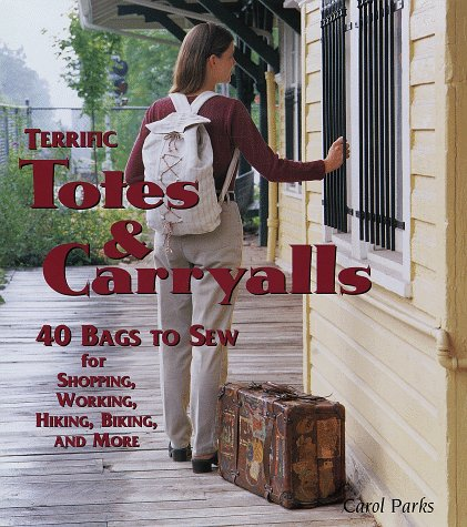 9781579900199: Terrific Totes & Carryalls: 40 Bags to Sew for Shopping, Working, Hiking, Biking, and More