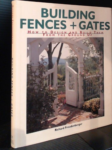 9781579900465: Building Fences & Gates: How to Design and Build Them from the Ground Up