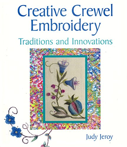 Creative Crewel Embroidery: Traditions and Innovations: Jeroy, Judy