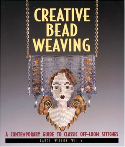 9781579900809: Creative Bead Weaving: A Contemporary Guide To Classic Off-Loom Stitches