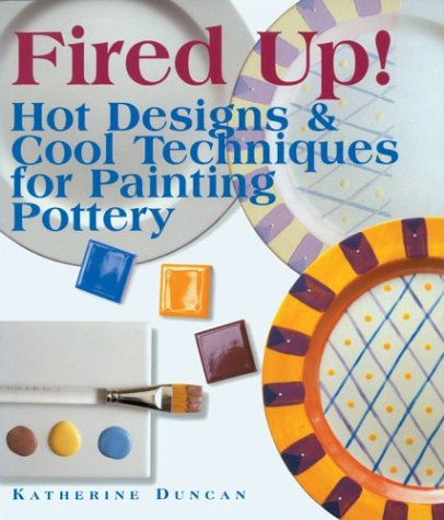9781579900885: Fired Up!: Hot Designs & Cool Techniques for Painting Pottery