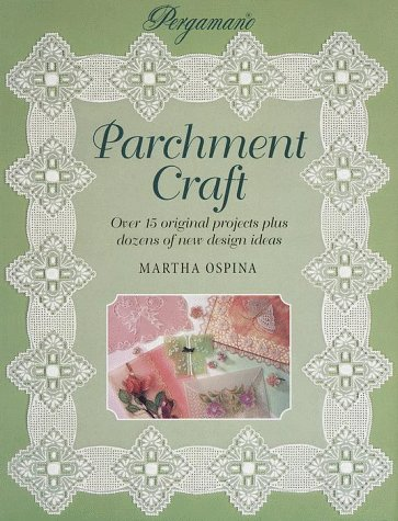 Parchment Craft: Over 15 Original Projects Plus: Ospina, Martha