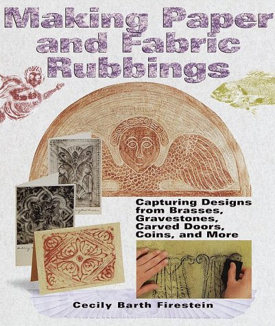 9781579901042: Making Paper and Fabric Rubbings: Capturing Designs from Brasses, Gravestones, Carved Doors, Coins and More