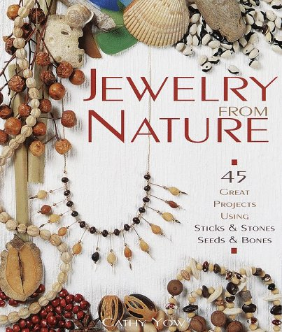 9781579901073: Jewelry From Nature: 45 Great Projects Using Sticks & Stones, Seeds & Bones