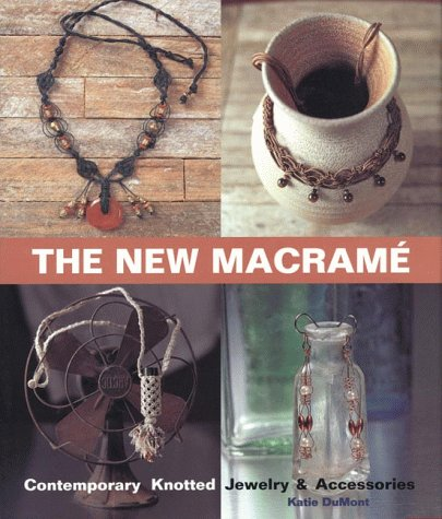 9781579901271: The New Macrame: Contemporary Knotted Jewelry and Accessories
