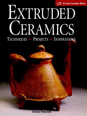9781579901301: Extruded Ceramics: Techniques * Projects * Inspirations (A Lark Ceramics Book)
