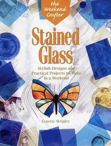 9781579901448: The Weekend Crafter®: Stained Glass: Stylish Designs and Practical Projects to Make in a Weekend
