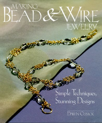 Making Bead & Wire Jewelry: Simple Techniques,: Cusick, Dawn