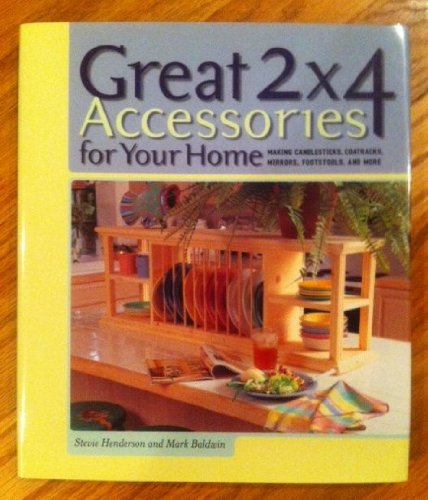 Great 2 x 4 Accessories for Your Home : Making Candlesticks, Coatracks, Mirrors, Footstools, and ...