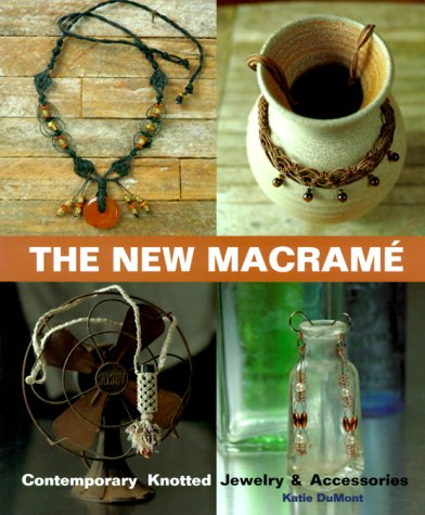 9781579901639: The New Macrame: Contemporary Knotted Jewelry & Accessories