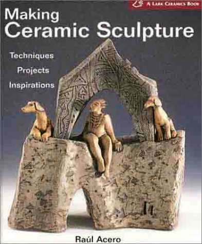 9781579901752: Making Ceramic Sculpture: Techniques * Projects * Inspirations ( A Lark Ceramics Book)