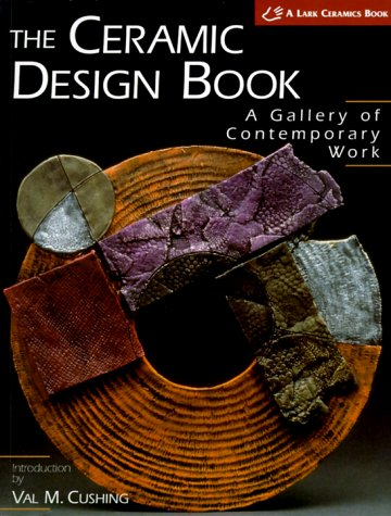 9781579901769: The Ceramic Design Book: A Gallery of Contemporary Work (A Lark Ceramics Book)