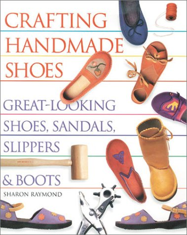 9781579901929: Crafting Handmade Shoes: Great-Looking Shoes, Sandals, Slippers & Boots