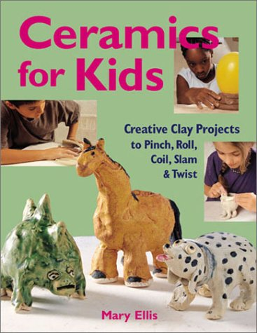 9781579901981: Ceramics for Kids: Creative Clay Projects to Pinch, Roll, Coil, Slam & Twist