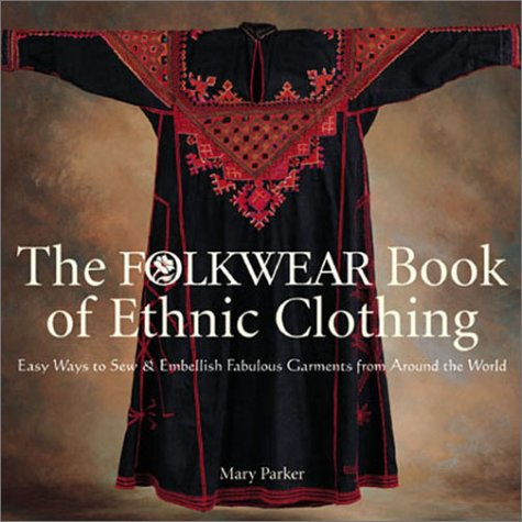 9781579901998: The Folkwear Book of Ethnic Clothing: Easy Ways to Sew and Embellish Fabulous Garments from Around the World