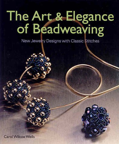 9781579902001: The Art and Elegance of Beadweaving: New Jewelry Designs with Classic Stitches (Beadwork Books)
