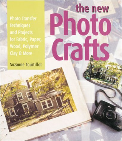 The New Photocrafts: Photo Transfer Techniques and Projects for Fabric, Paper, Wood, Polymer Cay &...