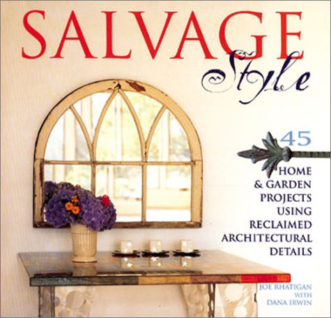9781579902056: Salvage Style: 45 Home & Garden Projects Using Reclaimed Architectural Details