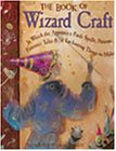 9781579902063: The Book of Wizard Craft: In Which the Apprentice Finds Spells, Potions, Fantastic Tales & 50 Enchanting Things to Make