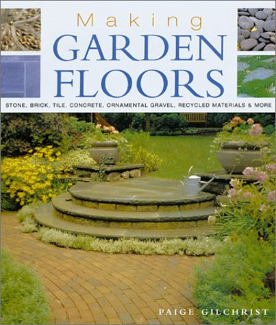 9781579902124: Making Garden Floors: Stone, Brick, Tile, Concrete, Ornamental Gravel, Recycled Materials and More
