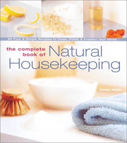9781579902292: The Complete Book of Natural Housekeeping: 95 Pure & Simple Recipes to Clean, Polish & Freshen Your Home
