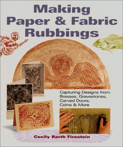 9781579902322: Making Paper & Fabric Rubbings: Capturing Designs from Brasses, Gravestones, Carved Doors, Coins & More