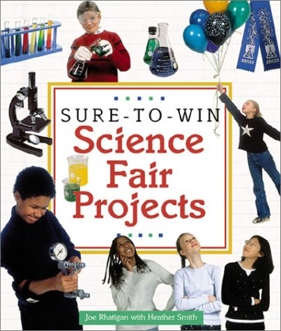Sure-to-Win Science Fair Projects (9781579902384) by Joe Rhatigan; Heather Smith