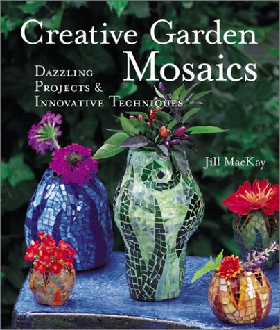 Creative Garden Mosaics: Dazzling Projects & Innovative: MacKay, Jill