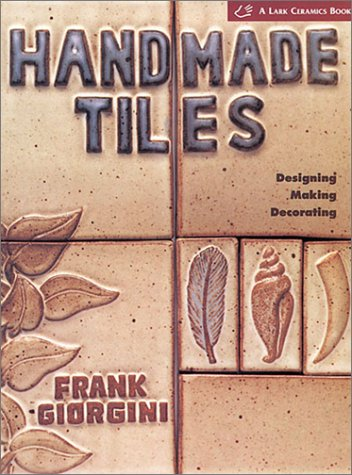 9781579902711: Handmade Tiles: Designing, Making, Decorating (Lark Ceramics Book)