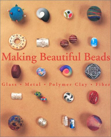 9781579902889: Making Beautiful Beads: Glass, Metal, Polymer Clay, Fiber