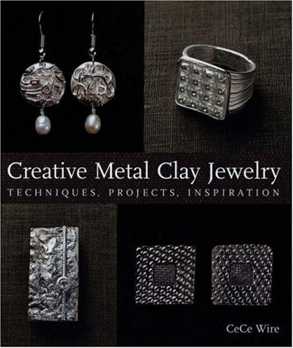 Creative Metal Clay Jewelry : Techniques, Projects, Inspiration