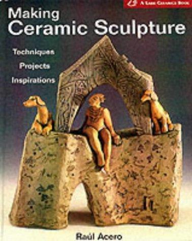 9781579903039: Making Ceramic Sculpture: Techniques * Projects * Inspirations (A Lark Ceramics Book)