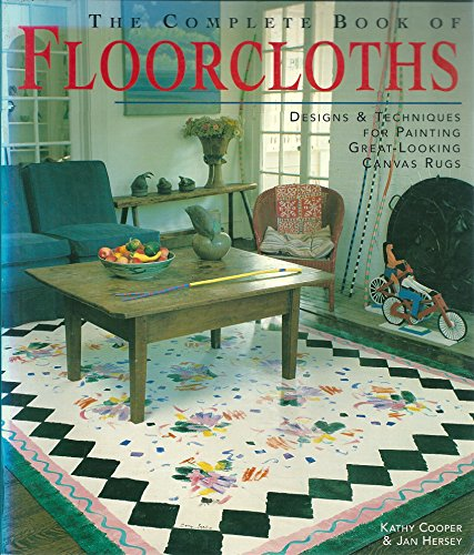 9781579903053: The Complete Book of Floorcloths: Designs and Techniques for Painting Great-looking Canvas Rugs