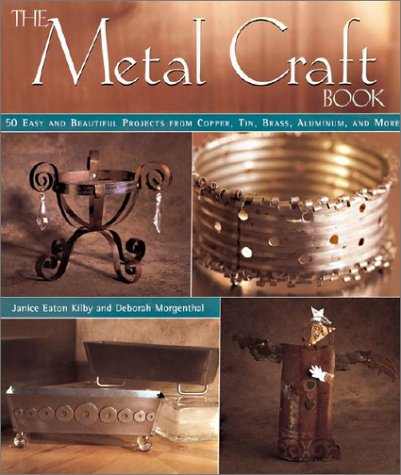 9781579903107: The Metal Craft Book: 50 Easy and Beautiful Projects from Copper, Tin, Brass, Aluminum, and More