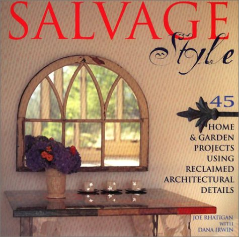 9781579903145: Salvage Style: 45 Home & Garden Projects Using Reclaimed Architectural Details