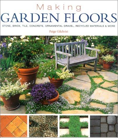 9781579903169: Making Garden Floors: Stone, Brick, Tile, Concrete, Ornamental Gravel, Recycled Materials & More