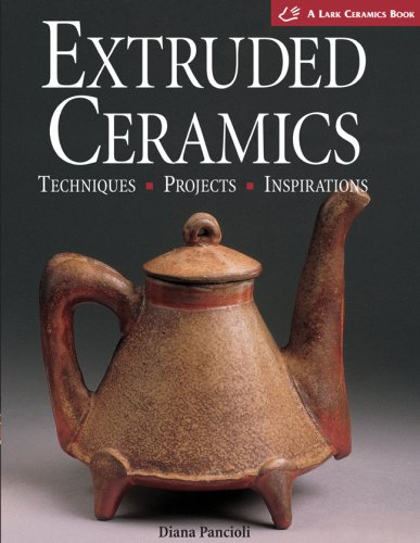 9781579903220: Extruded Ceramics: Techniques Projects Inspirations