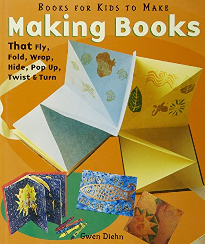 9781579903268: Making Books That Fly, Fold, Wrap, Hide, Pop Up, Twist & Turn: Books for Kids to Make
