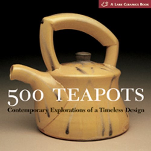 500 Teapots: Contemporary Explorations of a Timeless Design: Suzanne Tourtillott